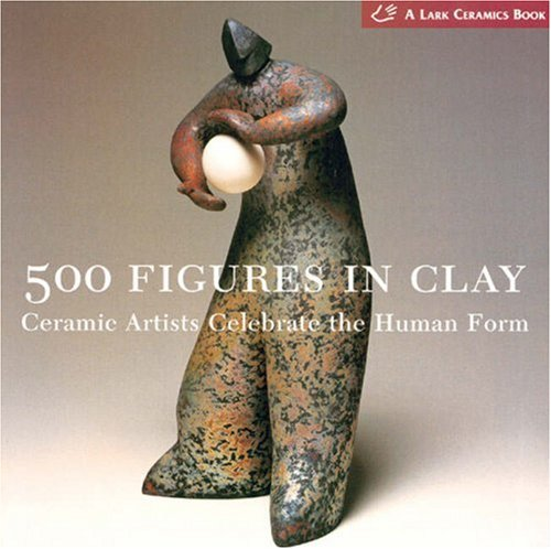 500 Figures in Clay: Ceramic Artists Celebrate the Human Form 9781579905477