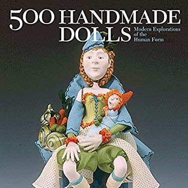 500 Handmade Dolls: Modern Explorations of the Human Form 9781579908676