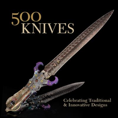 500 Knives: Celebrating Traditional and Innovative Designs 9781579908737