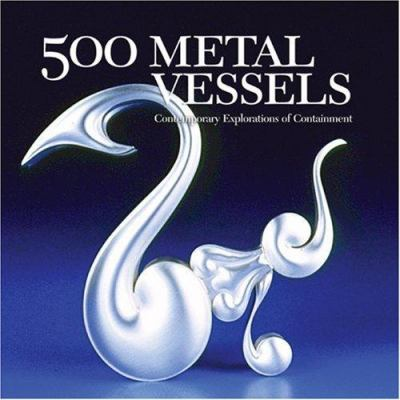 500 Metal Vessels: Contemporary Explorations of Containment 9781579908768