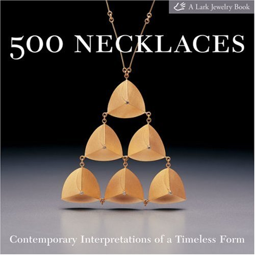 500 Necklaces: Contemporary Interpretations of a Timeless Form 9781579907013