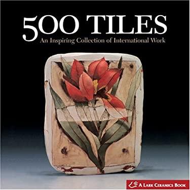 500 Tiles: An Inspiring Collection of International Work 9781579907143