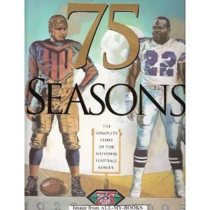 75 Seasons: The Complete Story of the National Football League, 1920-1995 9781570360565