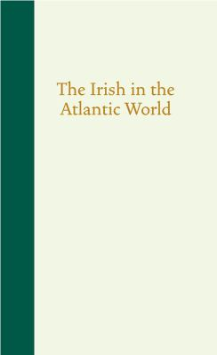 The Irish in the Atlantic World 9781570039089