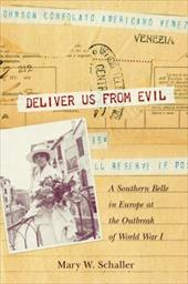 Deliver Us from Evil: A Southern Belle in Europe at the Outbreak of World War I 11469053