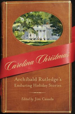 Carolina Christmas: Archibald Rutledge's Enduring Holiday Stories 9781570039546