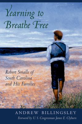 Yearning to Breathe Free: Robert Smalls of South Carolina and His Families