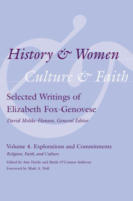 History and Women, Culture and Faith: Selected Writings of Elizabeth Fox-Genovese Volume 4. Explorations and Commitments: Religion, Faith, and Culture 9781570039935