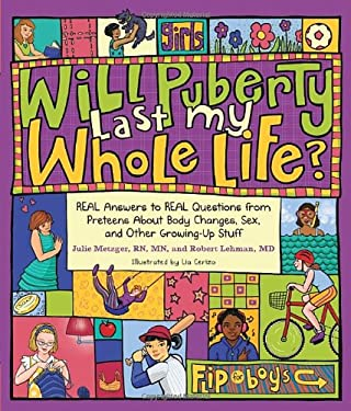 Will Puberty Last My Whole Life?: Real Answers to Real Questions from Preteens about Body Changes, Sex, and Other Growing-Up Stuff 9781570617393