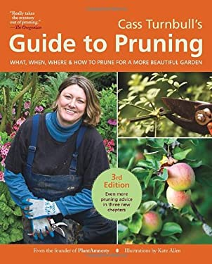 Cass Turnbull's Guide to Pruning, 3rd Edition: What, When, Where, and How to Prune for a More Beautiful Garden 9781570617515