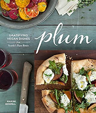 Plum: Gratifying Vegan Dishes from Seattle's Plum Bistro 9781570617911