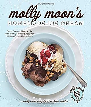 Molly Moon's Homemade Ice Cream: Sweet Seasonal Recipes for Ice Creams, Sorbets, and Toppings Made with Local Ingredients 9781570618109