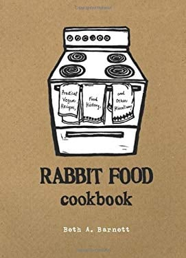 Rabbit Food Cookbook: Practical Vegan Recipes, Food History, and Other Miscellany 9781570618116