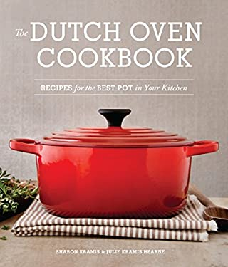 Dutch Oven Cookbook : Recipes for the Best Pot in Your Kitchen