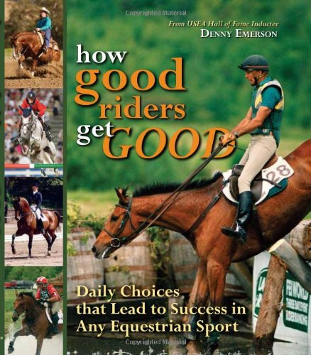 How Good Riders Get Good: Daily Choices That Lead to Success in Any Equestrian Sport 9781570764370