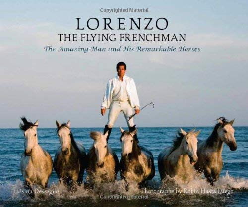 Lorenzo-The Flying Frenchman: The Amazing Man and His Remarkable Horses 9781570764424