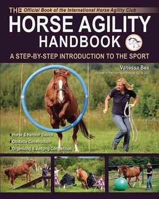 The Horse Agility Handbook: A Step-By-Step Introduction to the Sport 9781570764882