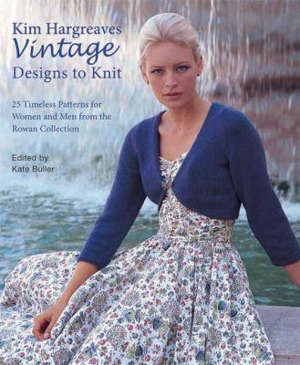 Vintage Designs to Knit: 25 Timeless Patterns for Women and Men from the Rowan Collection 9781570764943