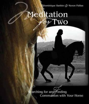 Meditation for Two: Searching for and Finding Communion with the Horse 9781570764974