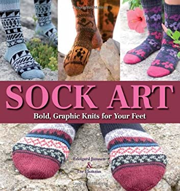Sock Art: Bold, Graphic Knits for Your Feet 9781570765575