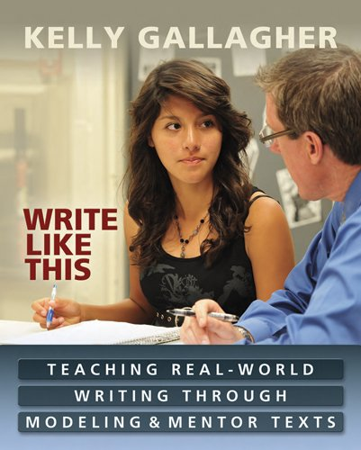 Write Like This: Teaching Real-World Writing Through Modeling & Mentor Texts 9781571108968