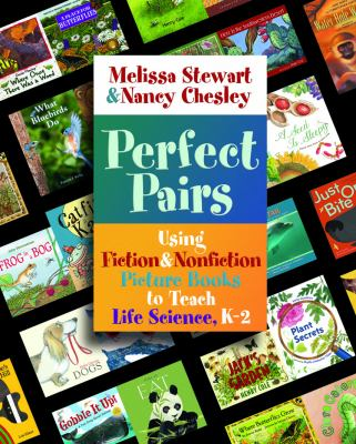 Perfect Pairs, K-2: Using Fiction & Nonfiction Picture Books to Teach Life Science, K-2