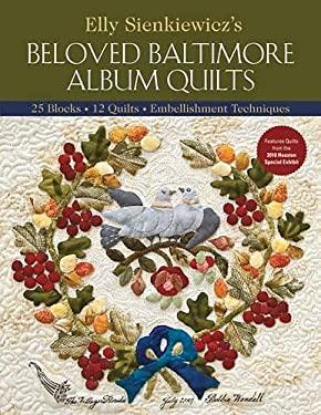Elly Sienkiewicz's Beloved Baltimore Album Quilts: 25 Blocks, 12 Quilts, Embellishment Techniques 9781571208484