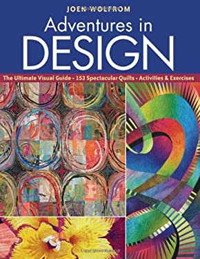 Adventures in Design: The Ultimate Visual Guide, 153 Spectacular Quilts, Activities & Exercises 9781571208606
