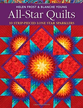 All-Star Quilts: 10 Strip-Pieced Lone Star Sparklers 9781571209580