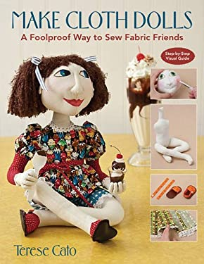Make Cloth Dolls: A Foolproof Way to Sew Fabric Friends 9781571209627