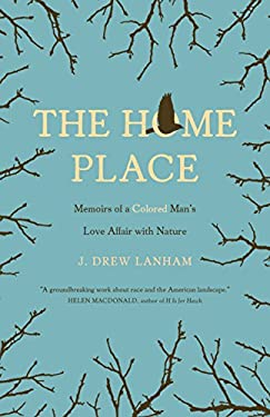 The Home Place: Memoirs of a Colored Man's Love Affair with Nature
