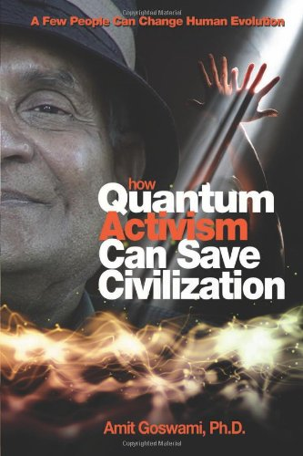 How Quantum Activism Can Save Civilization: A Few People Can Change Human Evolution 9781571746375