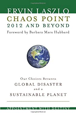 Chaos Point 2012 and Beyond: Appointment with Destiny: Our Choices Between Global Disaster and a Sustainable Planet 9781571746429
