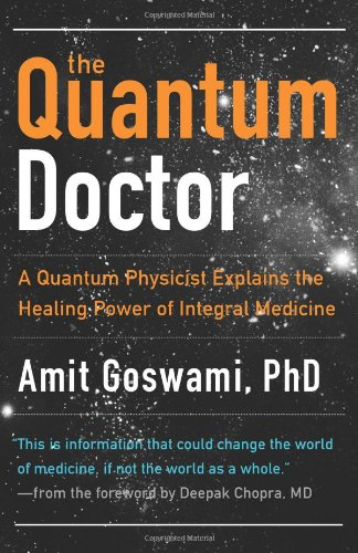 The Quantum Doctor: A Quantum Physicist Explains the Healing Power of Integrative Medicine 9781571746559