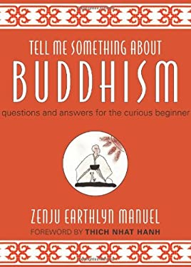 Tell Me Something about Buddhism: Questions and Answers for the Curious Beginner 9781571746580