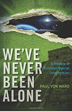 We've Never Been Alone: A History of Extraterrestrial Intervention 9781571746665