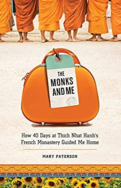 The Monks and Me: How 40 Days in Thich Nhat Hanh's French Monastery Guided Me Home 9781571746856