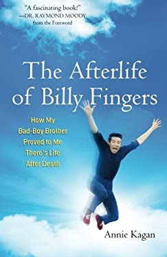Afterlife of Billy Fingers: How My Bad-Boy Brother Proved to Me There's Life After Death 9781571746948