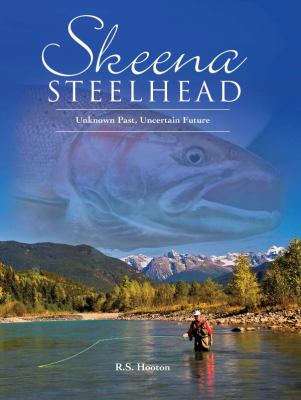 Skeena Steelhead: Unknown Past, Uncertain Future 9781571884756