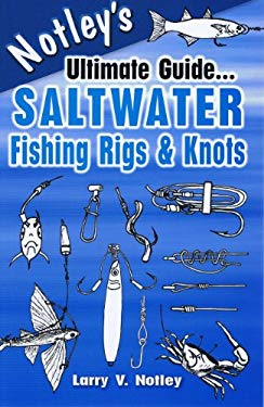 Notley's Ultimate Guide... Saltwater Fishing Rigs & Knots 9781571884824