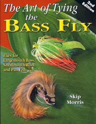 The Art of Tying the Bass Fly: Flies for Largemouth Bass, Smallmouth Bass, and Pan Fish 9781571884848