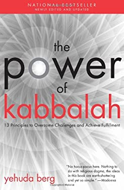 The Power of Kabbalah: Thirteen Principles to Overcome Challenges and Achieve Fulfillment 9781571896995