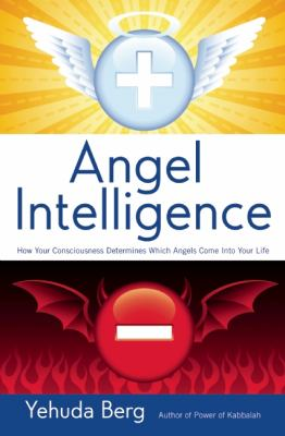 Angel Intelligence: How Your Consciousness Determines Which Angels Come Into Your Life 9781571898678