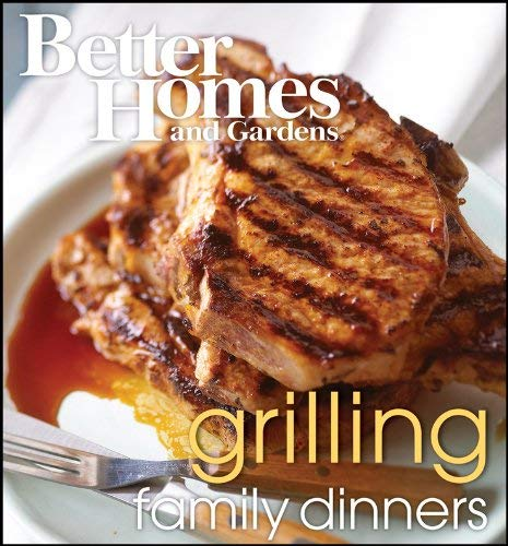 Better Homes and Gardens Grilling Family Dinners 9781572156937