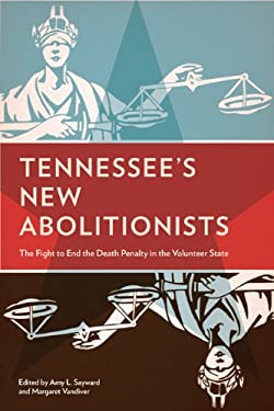 Tennessee's New Abolitionists: The Fight to End the Death Penalty in the Volunteer State 9781572337046
