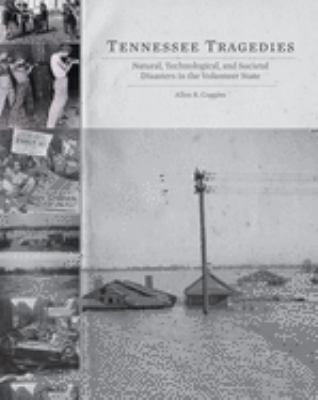 Tennessee Tragedies: Natural, Technological, and Societal Disasters in the Volunteer State 9781572338418