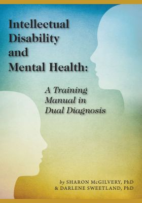 Intellectual Disability and Mental Health: A Training Manual in Dual Diagnosis 9781572560703