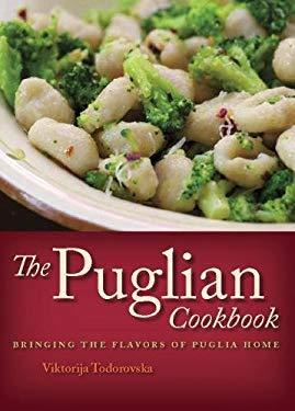 The Puglian Cookbook: Bringing the Flavors of Puglia Home 9781572841178