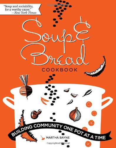 Soup and Bread Cookbook: Building Community One Pot at a Time 9781572841192