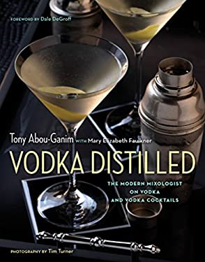 Vodka Distilled: The Modern Mixologist on Vodka and Vodka Cocktails 9781572841253